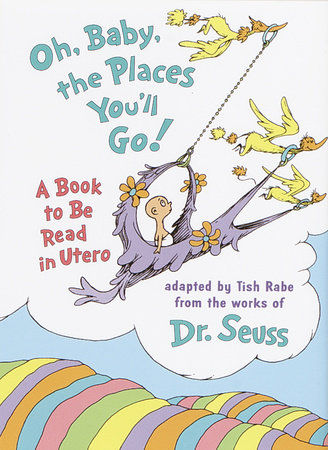 Oh, Baby, the Places You'll Go! by Tish Rabe