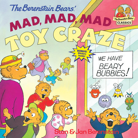 The Berenstain Bears' Mad, Mad, Mad Toy Craze by Jan Berenstain and Stan Berenstain