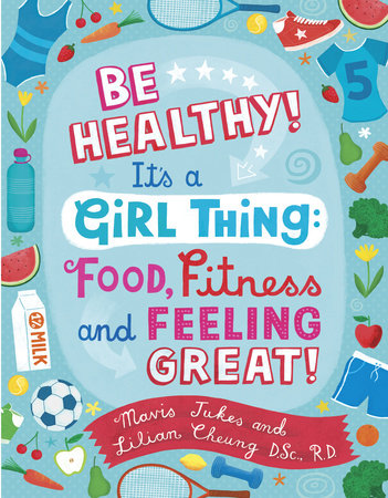 Be Healthy! It's a Girl Thing: Food, Fitness, and Feeling Great by Mavis Jukes and Lilian Wai-Yin Cheung
