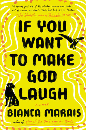 If You Want to Make God Laugh by Bianca Marais