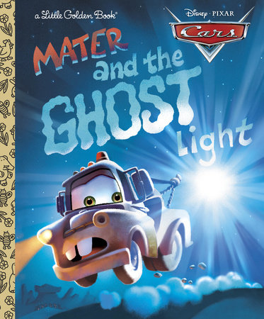 Mater and the Ghost Light (Disney/Pixar Cars) by