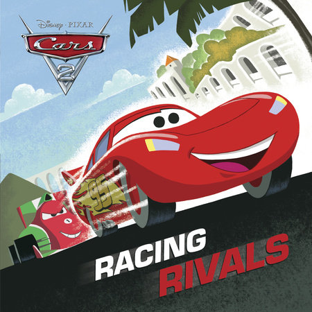 Racing Rivals (Disney/Pixar Cars 2) by