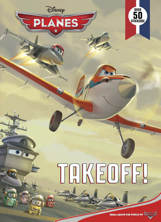 Takeoff! (Disney Planes) by Cynthia Hands