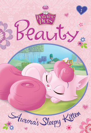 Beauty: Aurora's Sleepy Kitten (Disney Princess: Palace Pets) by