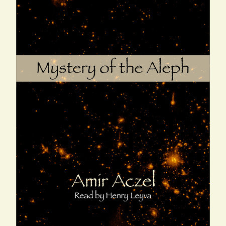 Mystery of the Aleph by Amir D. Aczel