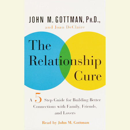 The Relationship Cure by John Gottman, Ph.D.