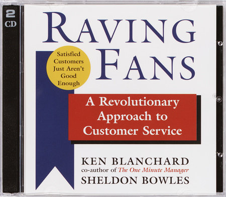 Raving Fans by Sheldon Bowles and Kenneth Blanchard