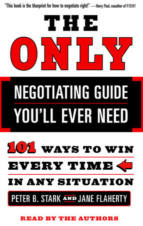 The Only Negotiating Guide You'll Ever Need by Peter B. Stark and Jane Flaherty