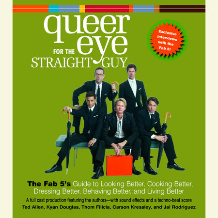 Queer Eye For the Straight Guy by Ted Allen, Kyan Douglas, Thom Filicia, Carson Kressley and Jai Rodriguez