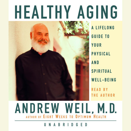 Healthy Aging by Andrew Weil, M.D.