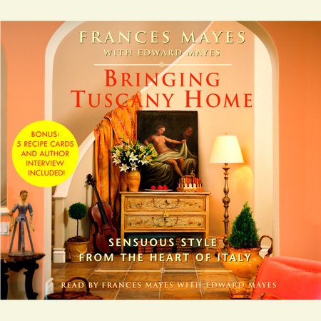 Bringing Tuscany Home by Frances Mayes and Edward Mayes