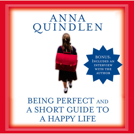 Being Perfect and A Short Guide to a Happy Life by Anna Quindlen