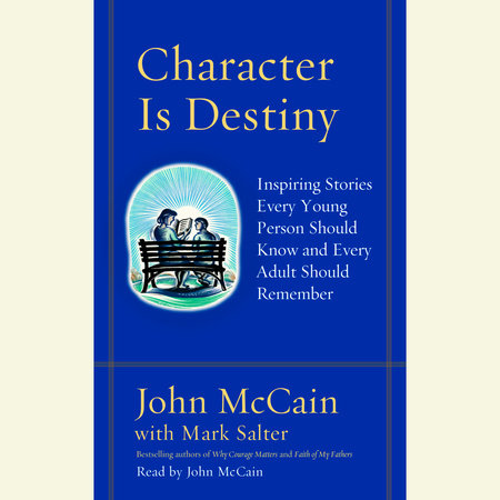 Character Is Destiny by Mark Salter and John McCain