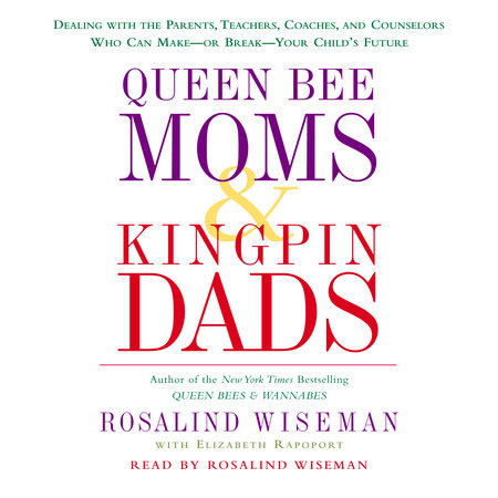 Queen Bee Moms & Kingpin Dads by Rosalind Wiseman and Elizabeth Rapoport