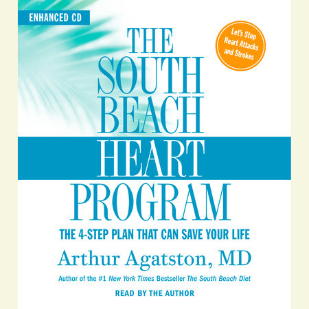 The South Beach Heart Program by Arthur S. Agatston, M.D.