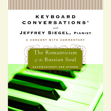 Keyboard Conversations®: The Romanticism of the Russian Soul by Jeffrey Siegel