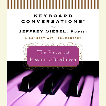 Keyboard Conversations®: The Power and Passion of Beethoven by Jeffrey Siegel