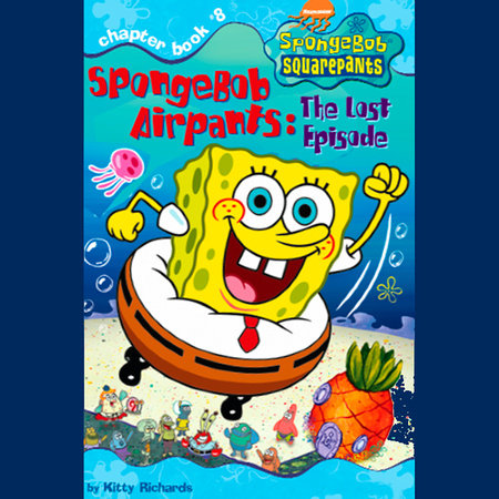 SpongeBob Squarepants #8: SpongeBob AirPants: The Lost Episode by Kitty Richards
