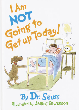 I'm Not Going to Get Up Today by Dr. Seuss