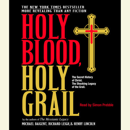 Holy Blood, Holy Grail by Richard Leigh, Michael Baigent and Henry Lincoln