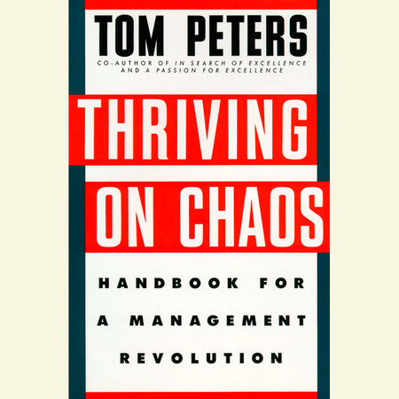 "thriving on chaos Tom peters is the author of many international bestsellers, including a passion for excellence and thriving on chaos ""the father of the post-modern corporation"" ( los angeles times ), he speaks to audiences the world over and lives in vermont."