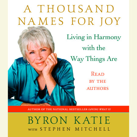 A Thousand Names for Joy by Stephen Mitchell and Byron Katie