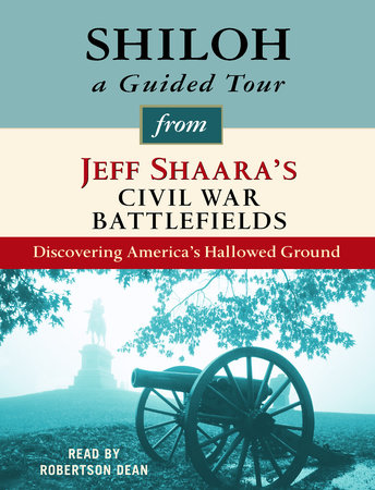 Shiloh: A Guided Tour from Jeff Shaara's Civil War Battlefields by