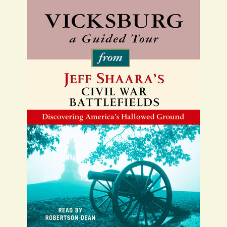Vicksburg: A Guided Tour from Jeff Shaara's Civil War Battlefields by