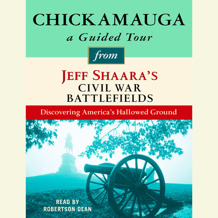 Chickamauga: A Guided Tour from Jeff Shaara's Civil War Battlefields by Jeff Shaara