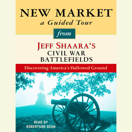 New Market: A Guided Tour from Jeff Shaara's Civil War Battlefields by
