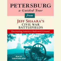 Petersburg: A Guided Tour from Jeff Shaara's Civil War Battlefields Cover