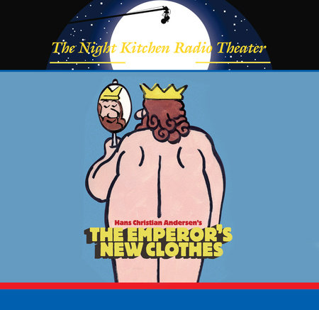 The Night Kitchen Radio Theater Presents: The Emperor's New Clothes by Night Kitchen Radio Theatre