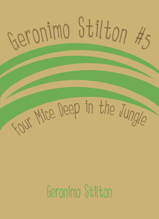 Geronimo Stilton #5: Four Mice Deep in the Jungle by