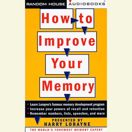 How to Improve Your Memory by Harry Lorayne