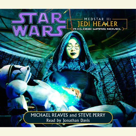 Jedi Healer: Star Wars (Medstar, Book II) by Michael Reaves and Steve Perry