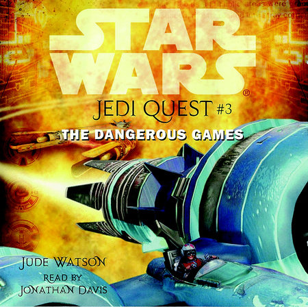 Star Wars: Jedi Quest #3: The Dangerous Games by Jude Watson