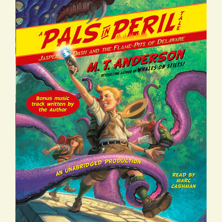 Jasper Dash and the Flame-Pits of Delaware by M.T. Anderson