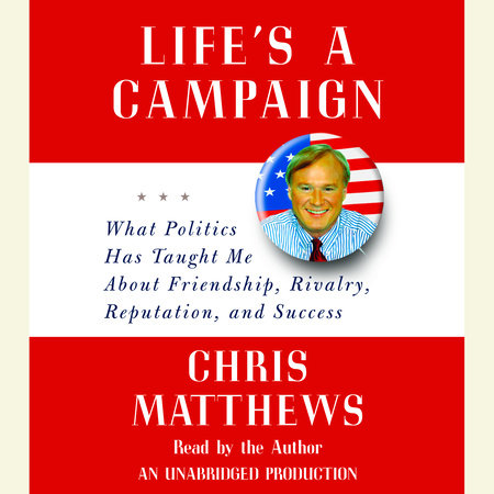 Life's a Campaign by Chris Matthews