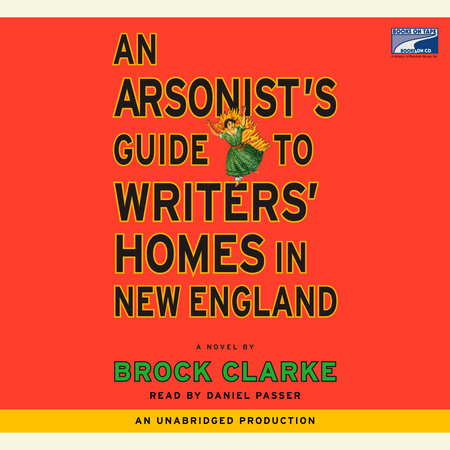 An Arsonist's Guide to Writers' Homes in New England by