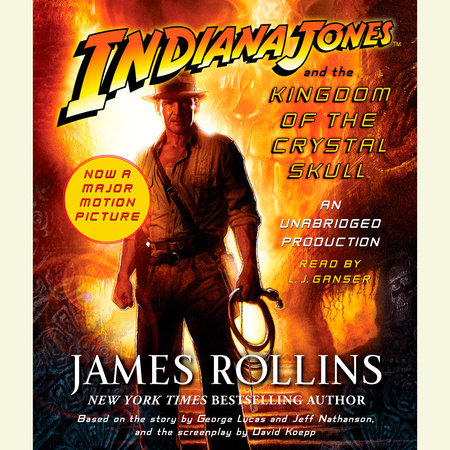 Indiana Jones and the Kingdom of the Crystal Skull (TM) by James Rollins