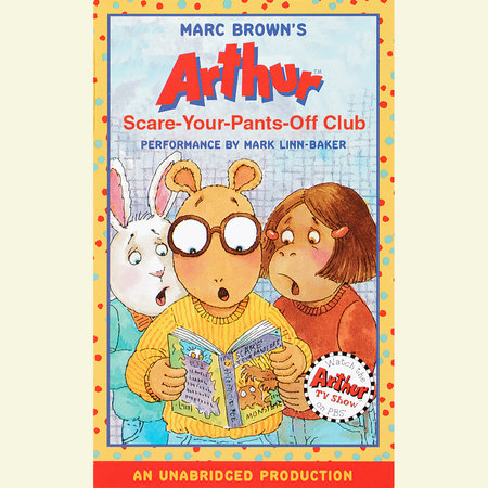 Arthur and the Scare-Your-Pants-Off Club by Marc Brown