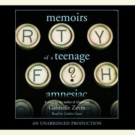 Memoirs of a Teenage Amnesiac by Gabrielle Zevin