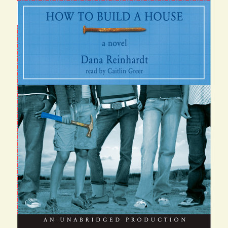 How to Build a House by Dana Reinhardt