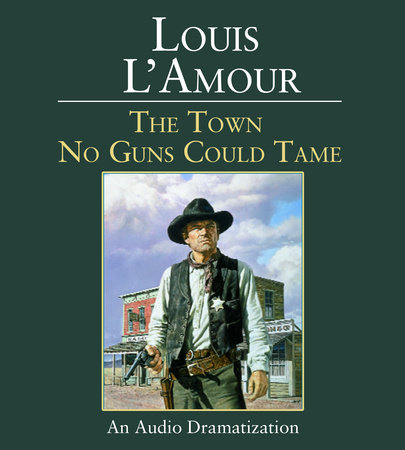 The Town No Guns Could Tame by Louis L'Amour