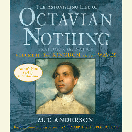 The Astonishing Life of Octavian Nothing, Traitor to the Nation, Volume 2: The Kingdom on the Waves by M.T. Anderson