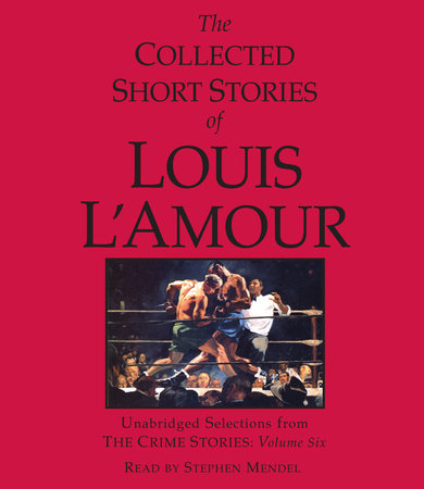 The Collected Short Stories of Louis L'Amour: Unabridged Selections from the Crime Stories: Volume 6 by