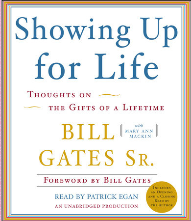 Showing Up for Life by Bill Gates, Sr. and Mary Ann Mackin