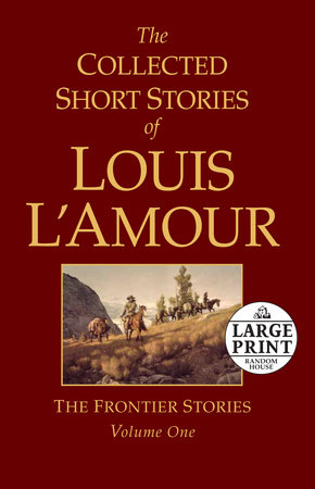 The Collected Short Stories of Louis L'Amour, Volume 1 by