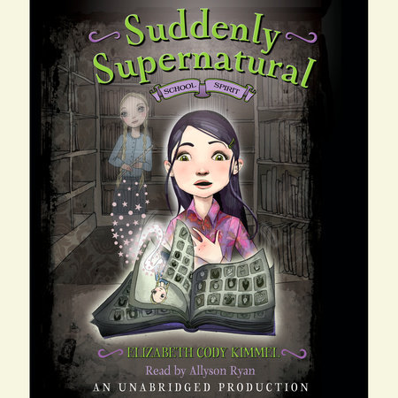 Suddenly Supernatural Book 1: School Spirit by