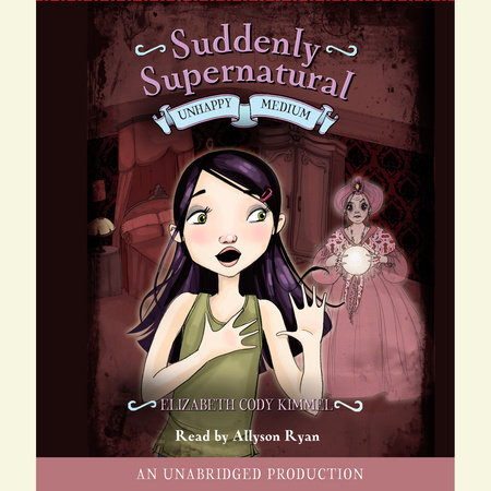 Suddenly Supernatural Book 3: Unhappy Medium by